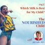 Artwork for TNC 042: Milk Alternatives: Which Milk is Best for My Child?