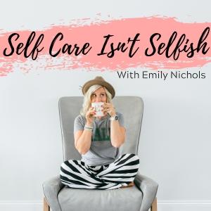 The Self Care Isn't Selfish Podcast