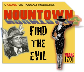 "EP025--Nountown: ""Find the Evil"""