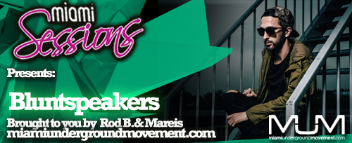 Miami Sessions with Rod B. proudly presents Bluntspeakers - M.U.M Episode 224