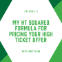 Artwork for EP3: My HT Squared Formula for Pricing Your High Ticket Offer