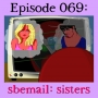 Artwork for 069: sbemail: sisters