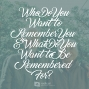 Artwork for 644-Who Do You Want to Remember You and What Do You Want to Be Remembered For?