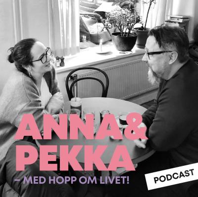 Anna&Pekka podcast - med hopp om livet show image