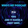 Artwork for Who's He? Podcast #295 And it makes a fiery ring