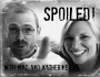 Artwork for Spoiled! with Mac and Katherine