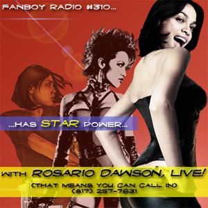 Fanboy Radio #310 - Rosario Dawson, Shasteen, Atchison LIVE