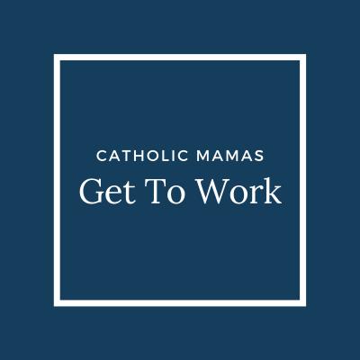 Catholic Mamas Get To Work show image