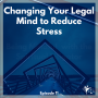 Artwork for Changing Your Legal Mind to Reduce Stress