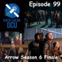 Artwork for The Earth Station DCU Episode 99 – Arrow Season 6 Finale