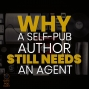 Artwork for 025 Why A Self-Pub Author Needs an Agent