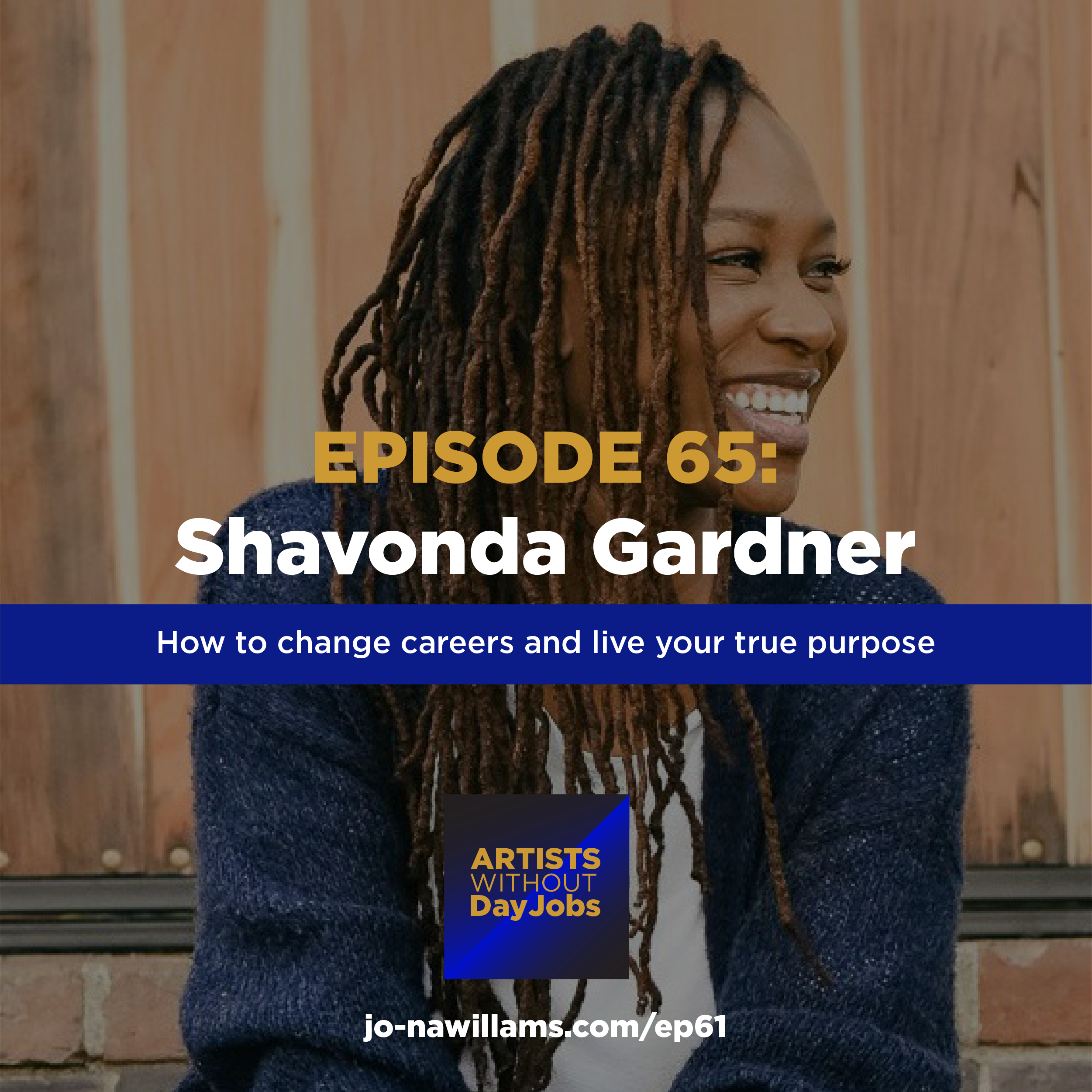 Ep 65: How to change careers & live your true purpose w/ Shavonda Gardner