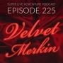 Artwork for Ep. 225: Velvet Merkin