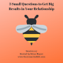 Artwork for 107: 3 Small Questions to Get Big Results in Your Relationship