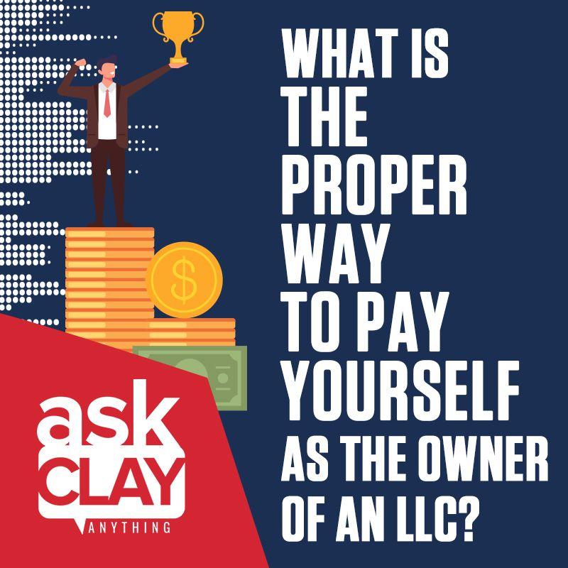 Artwork for What Is the Proper Way to Pay Yourself As the Owner of an LLC | Ask Clay Anything