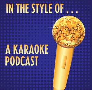 In The Style Of . . . A Karaoke Podcast