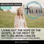 Artwork for 166. Living Out the Gospel While Battling Brain Cancer