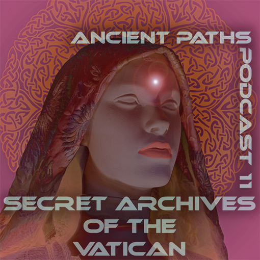 Secret Archives of the Vatican Podcast 11: Ancient Paths