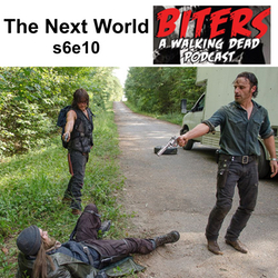 s6e10 The Next World - Biters: The Walking Dead Podcast