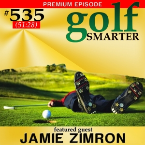 535 Premium: Lessons from The Masters On How to Reduce Stress, Make Better Swings, and Shoot Lower Scores with Jamie Zimron