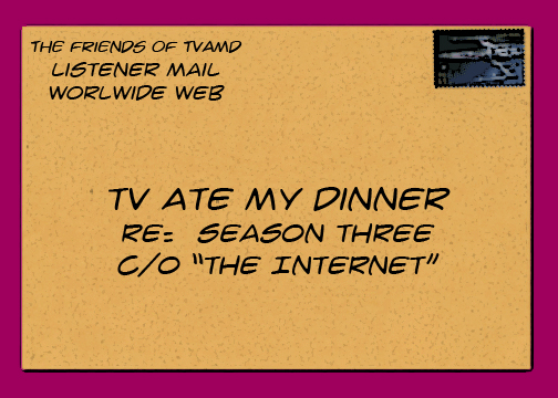 TVAMD3:  Listener Mail!
