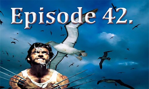 Episode 42 Wolverine and his Flock of Seagulls