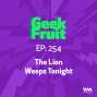Artwork for Ep. 254: The Lion Weeps Tonight
