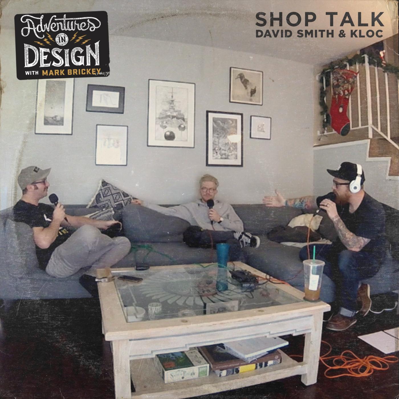 513 - Shop Talk with David Smith & Kloc