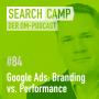 Artwork for Google Ads: Branding vs. Performance [Search Camp Episode 84]