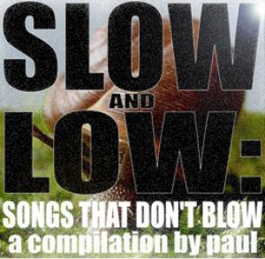 Slow and Low: Songs That Don't Blow