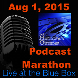 The Hollywood Outsider 8-1-15 Live at the Blue Box Podcast Marathon