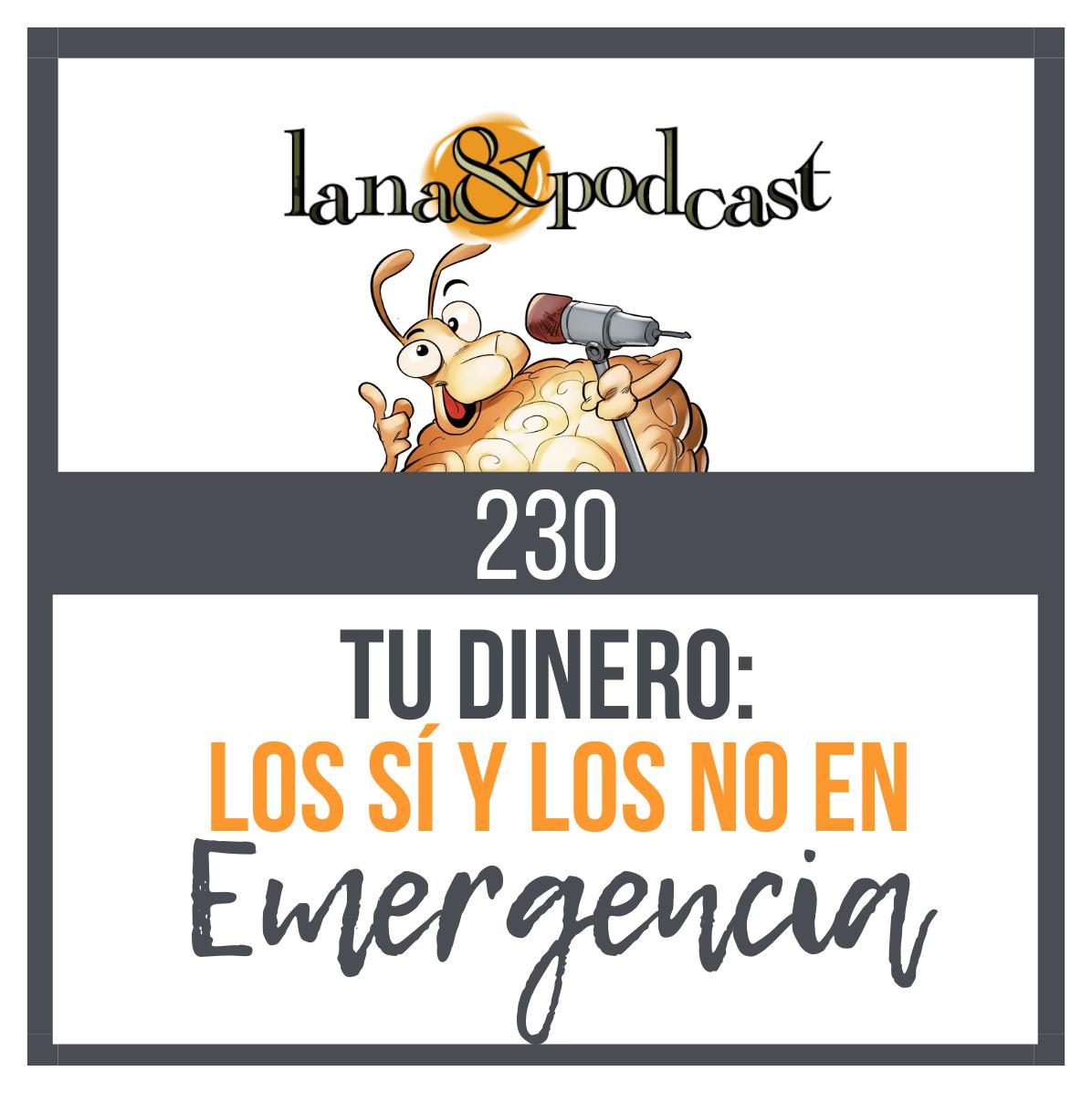 Tu dinero: los sí y los no en tiempos de emergencia. Podcast #230