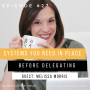 Artwork for Systems You Need in Place Before Delegating with Melissa Morris