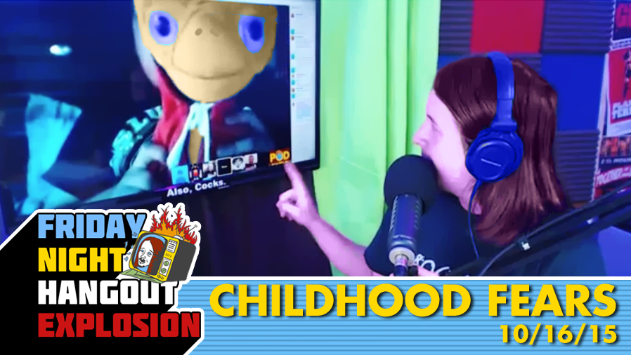 Childhood Fears - FRIDAY NIGHT HANGOUT EXPLOSION (10/16/15)