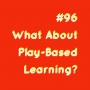 Artwork for #96 - What About Play-Based Learning?