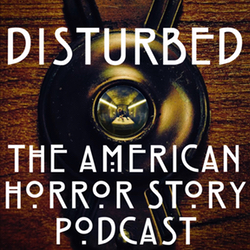 Podcast Marathon 2016 - Disturbed: The American Horror Story Podcast