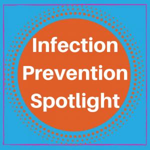Infection Prevention Spotlight