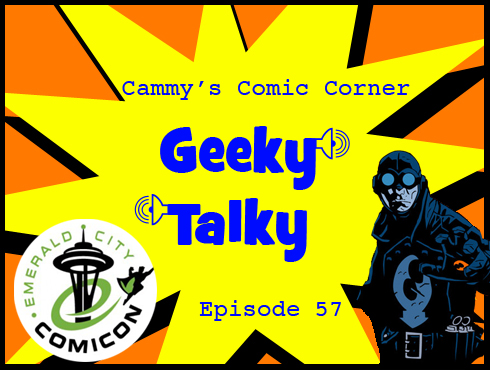 Cammy's Comic Corner - Geeky Talky - Episode 57