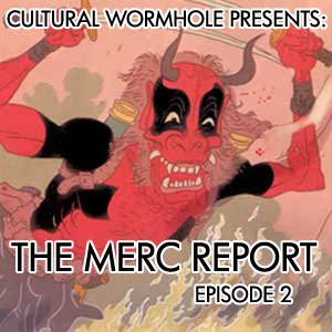 Cultural Wormhole Presents: The Merc Report Episode 2