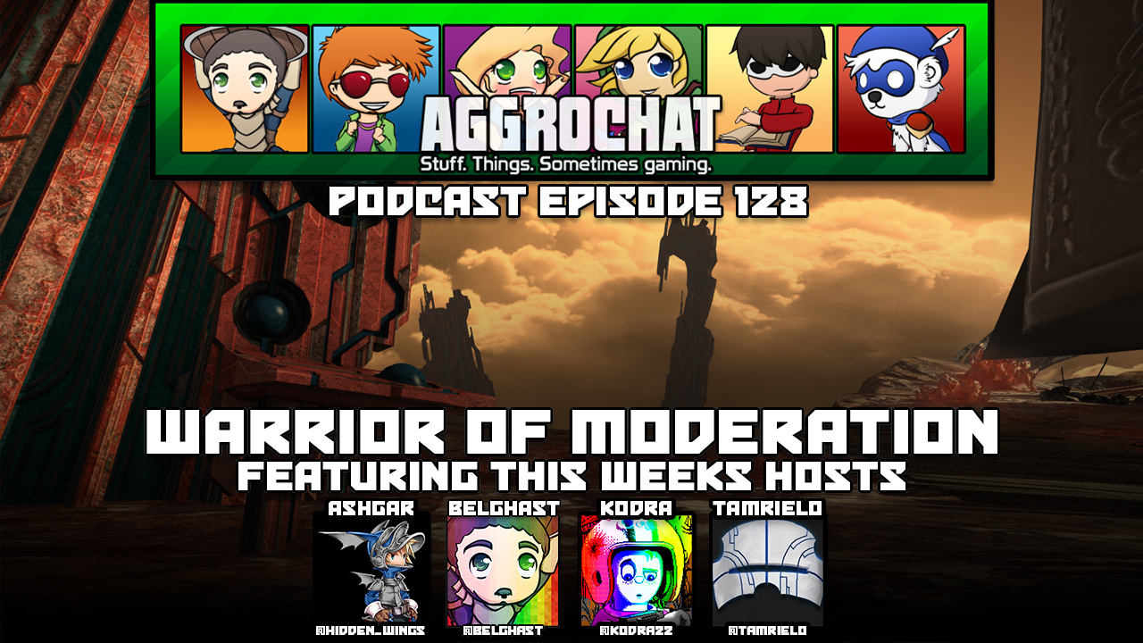 AggroChat #128 - Warrior of Moderation