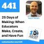 Artwork for 25 Days of Making: When Educators Make, Create, and Have Fun