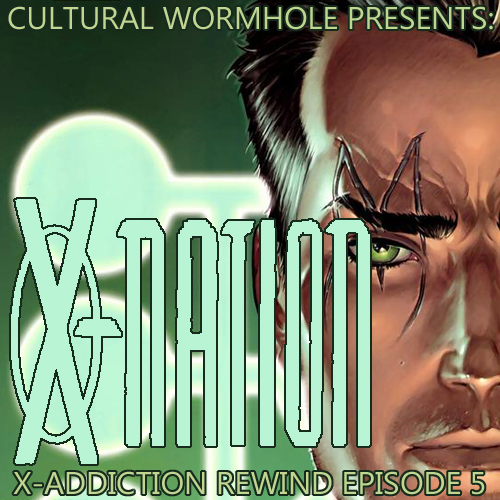 Cultural Wormhole Presents: X-Nation X-Addiction Rewind Episode 5