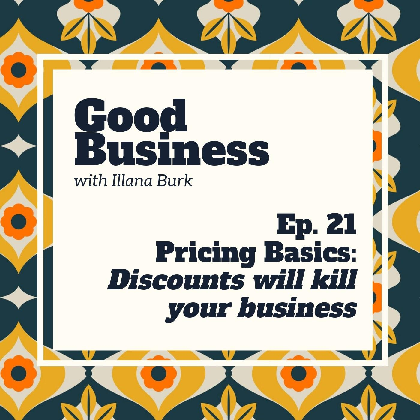 Pricing Basics: Why discounts are the worst thing you can do for a values based business and what to do instead | GB21