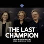 Artwork for Writing and directing The Last Champion with Glenn Withrow, Hallie Todd and Ivy Withrow