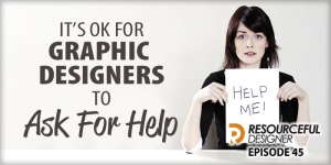 It's OK for Graphic Designers To Ask For Help - RD045