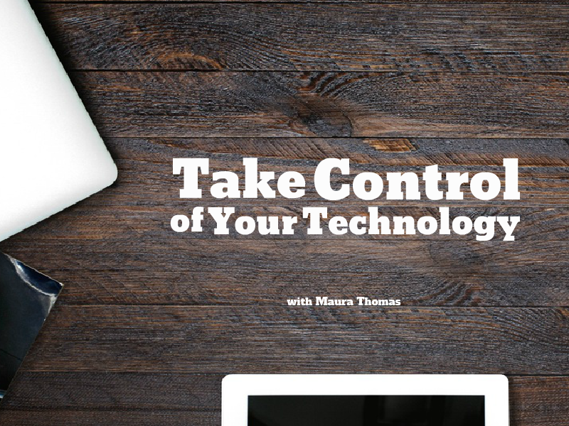 """Take control of your technology"" with Maura Thomas"