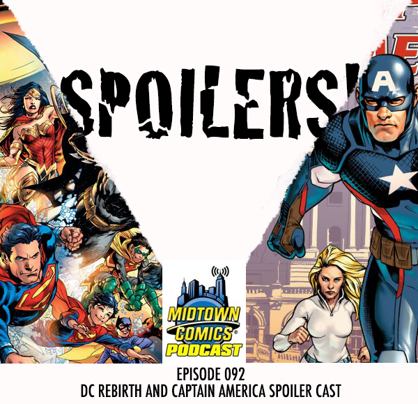 Midtown Comics Episode 092 DC Rebirth and Captain America Spoiler Cast