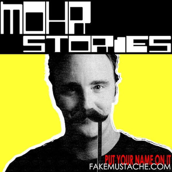 Mohr Stories - FakeMustache.com show art