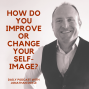 Artwork for How Do You Improve Or Change Your Self-Image?