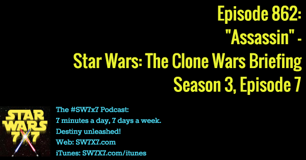"862: ""Assassin"" - Clone Wars Briefing, Season 3, Episode 7"